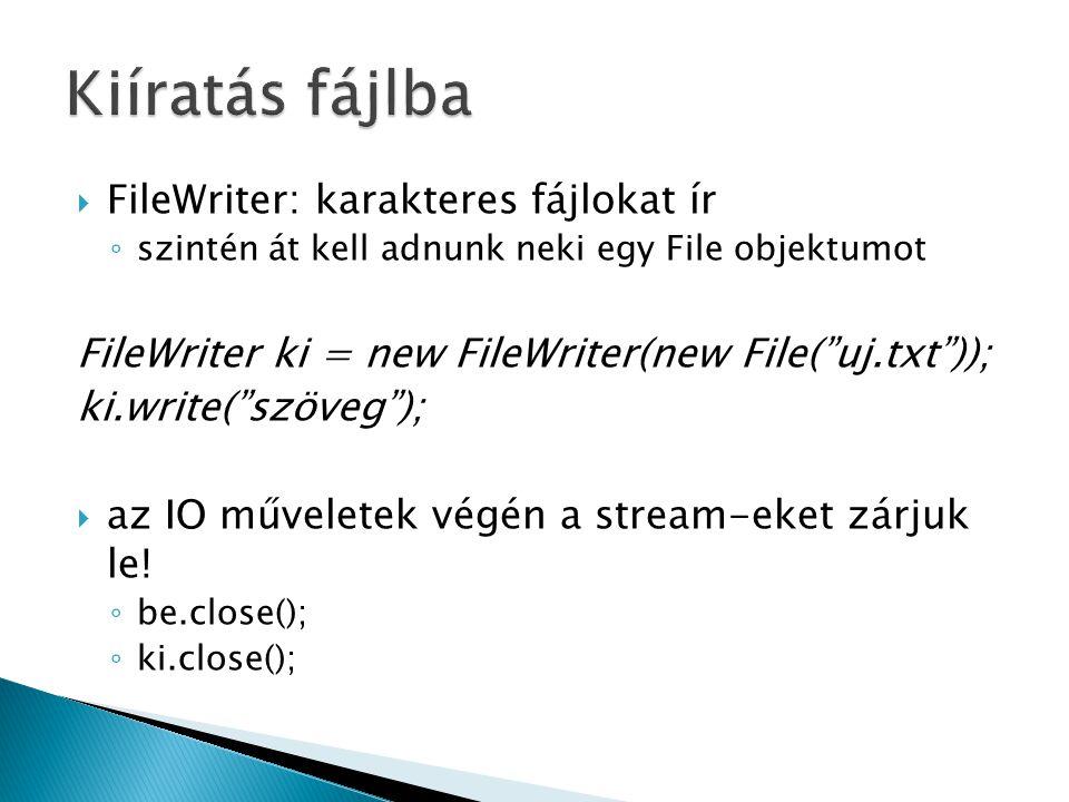 """ FileWriter: karakteres fájlokat ír ◦ szintén át kell adnunk neki egy File objektumot FileWriter ki = new FileWriter(new File(""""uj.txt"""")); ki.write(""""s"""