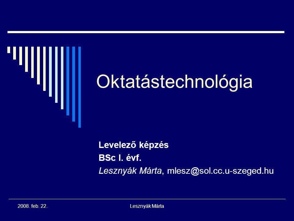 2008.feb. 22.Lesznyák Márta Oktatástechnológia Levelező képzés BSc I.