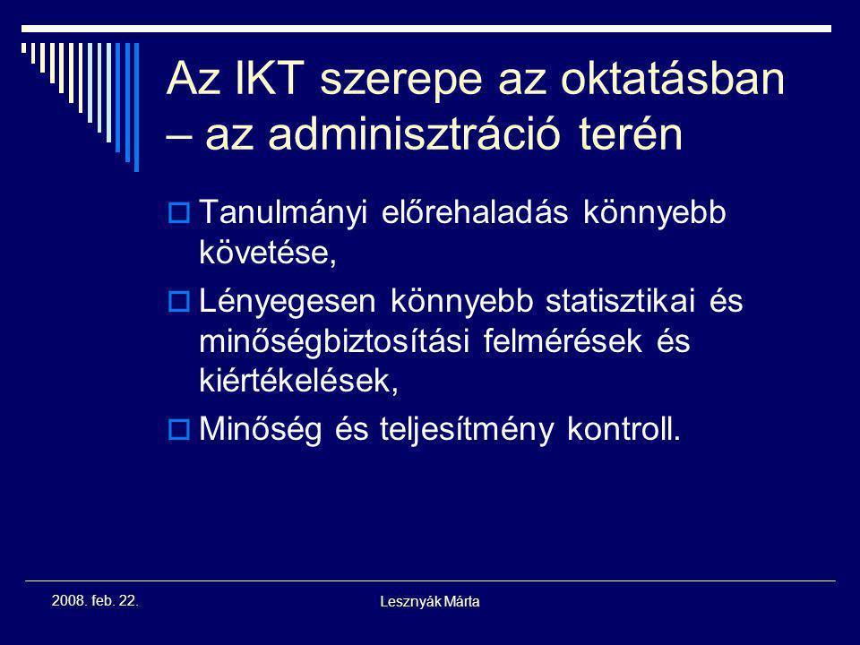 Lesznyák Márta 2008. feb. 22. Az IKT szerepe az oktatásban – A tanulók számára  Interaktív, egyénre szabott tanulási lehetőség,  Jobb megértés a kül