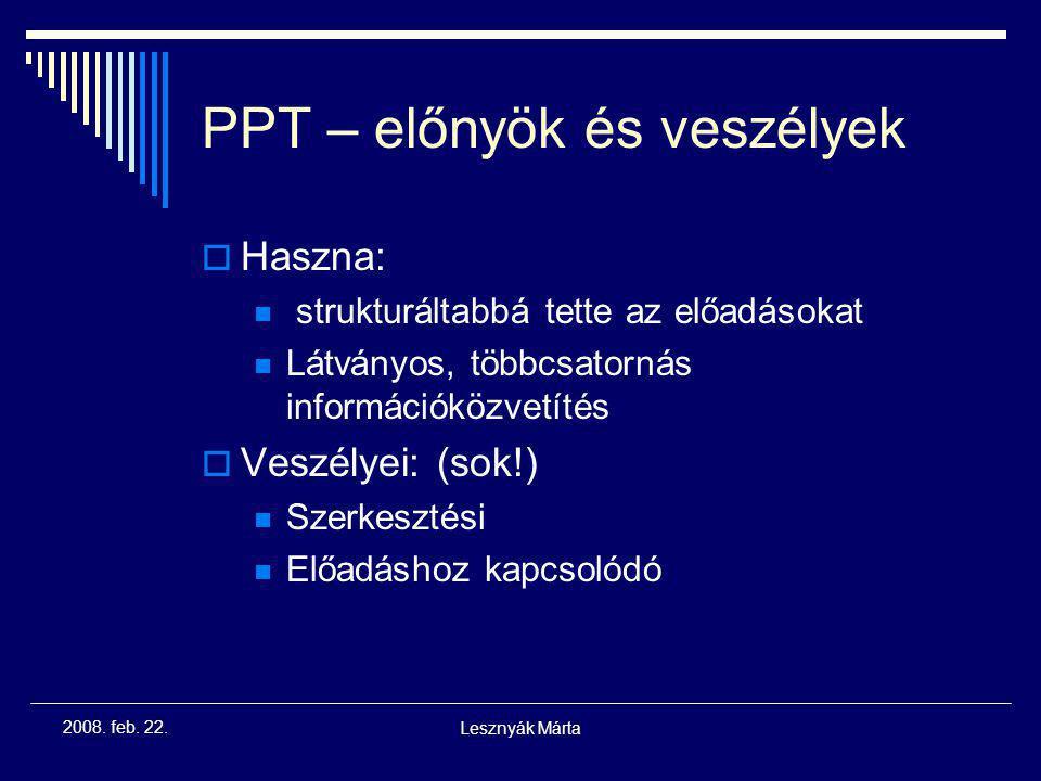 Lesznyák Márta 2008. feb. 22. Power Point Prezentációk – célja funkciója  írott és vizuális típusú információk gyors és egyszerű megosztása egy csopo