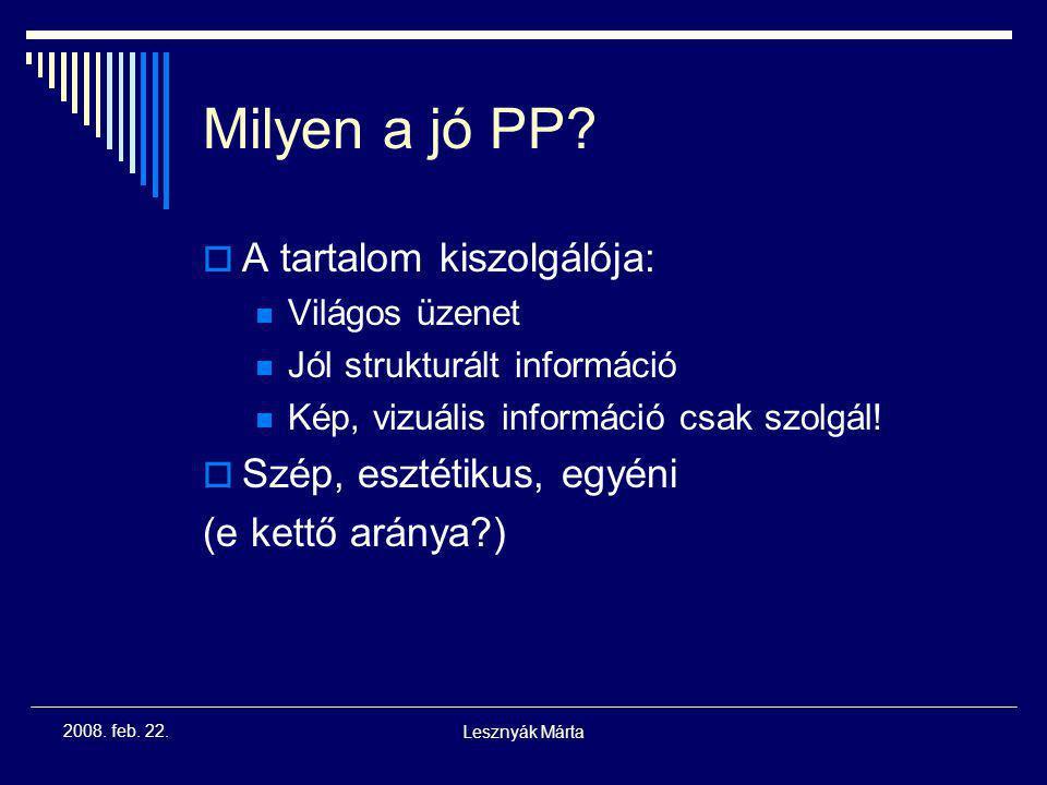 Lesznyák Márta 2008. feb. 22. PPT – előnyök és veszélyek  Haszna: strukturáltabbá tette az előadásokat Látványos, többcsatornás információközvetítés
