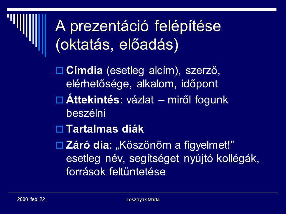 Lesznyák Márta 2008. feb. 22. Milyen a jó PP?  A tartalom kiszolgálója: Világos üzenet Jól strukturált információ Kép, vizuális információ csak szolg