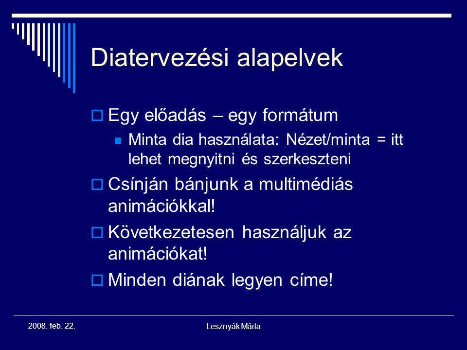 Lesznyák Márta 2008. feb. 22. A prezentáció felépítése (oktatás, előadás)  Címdia (esetleg alcím), szerző, elérhetősége, alkalom, időpont  Áttekinté