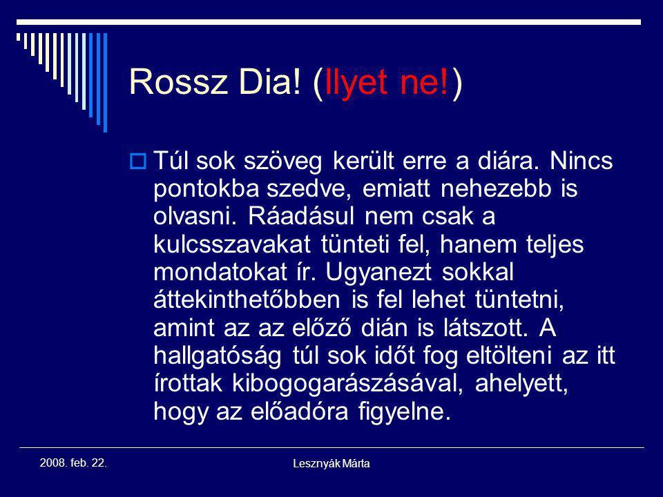 Lesznyák Márta 2008. feb. 22. Szöveg tervezési alapelvek  Csak minimális szöveg! (kulcsszavak) Ne írjunk egész mondatokat!  Diánként egy gondolat 