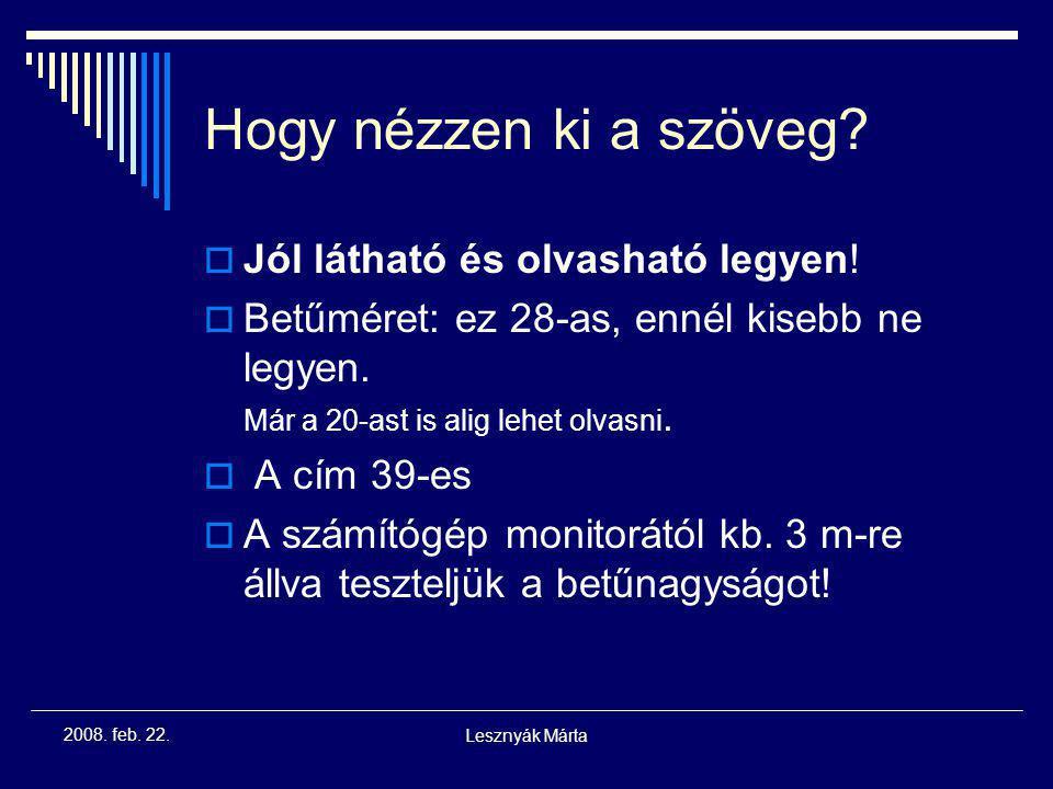 Lesznyák Márta 2008. feb. 22. Rossz Dia! (Ilyet ne!)  Túl sok szöveg került erre a diára. Nincs pontokba szedve, emiatt nehezebb is olvasni. Ráadásul