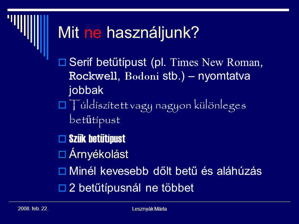 Lesznyák Márta 2008. feb. 22. Betűtípusok  Sans serif (talpatlan) betűtípusok ajánlottak – monitoron olvashatóbbak Gyakoribbak: Arial (ez az), Helvet