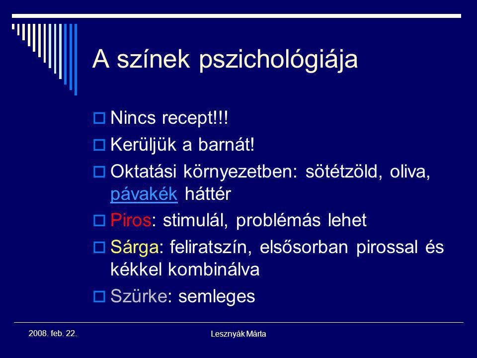 Lesznyák Márta 2008. feb. 22. A színekről  Erős kontraszt: sötét háttér (fekete, kék) – világos szöveg (sárga, fehér)  Színtévesztők miatt piros-zöl