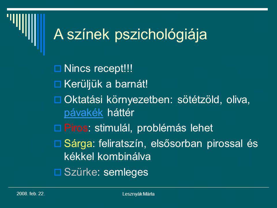 Lesznyák Márta 2008. feb. 22. A színek pszichológiája  Nincs recept!!!  Kerüljük a barnát!  Oktatási környezetben: sötétzöld, oliva, pávakék háttér