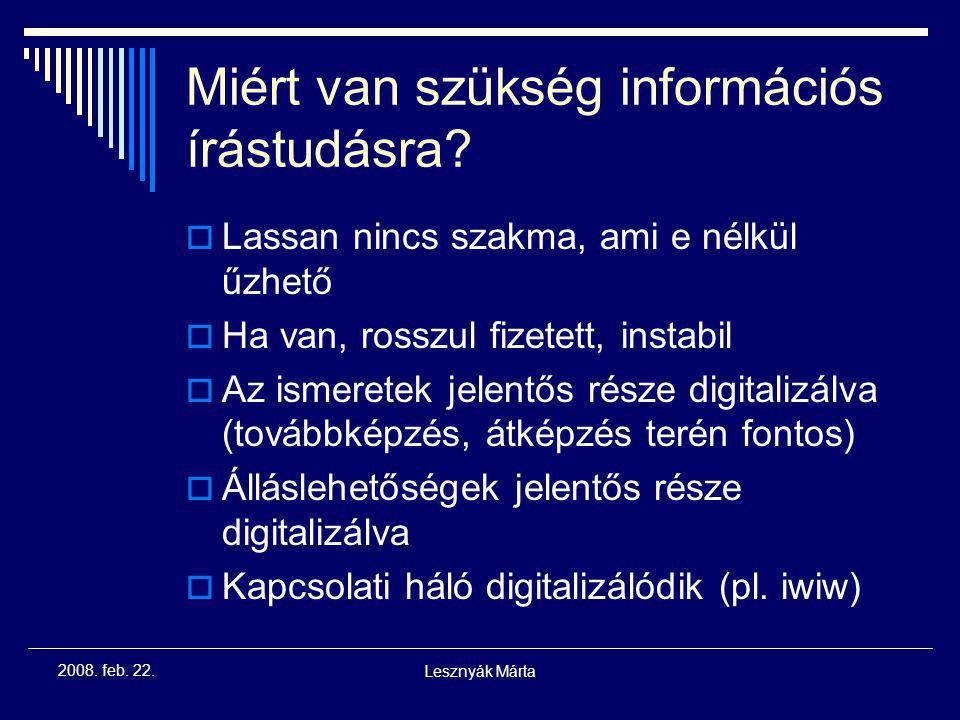 Lesznyák Márta 2008.feb. 22. Miért van szükség információs írástudásra.