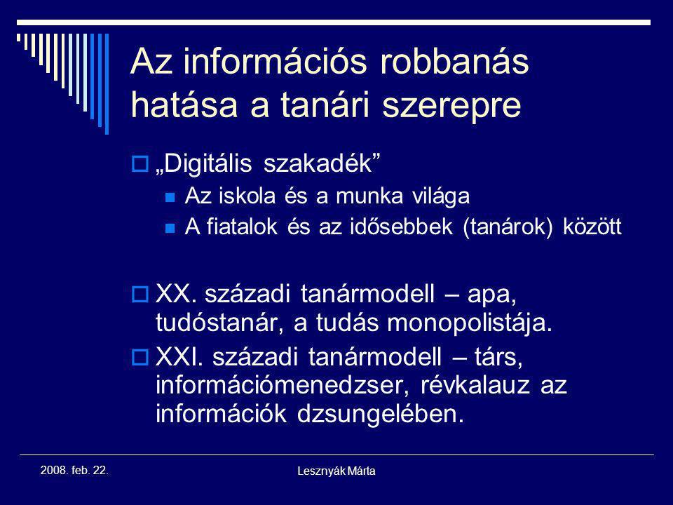 Lesznyák Márta 2008. feb. 22. Paradigmaváltás az oktatásban Ipari társadalomTudás alapú társadalom Tények, adatok, szabályokKépességek és kompetenciák