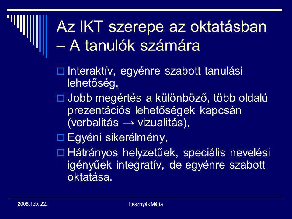 Lesznyák Márta 2008. feb. 22. Az IKT szerepe az oktatásban – A pedagógus  Korlátlan hozzáférés az információkhoz,  Alacsonyabb költség és időigény,