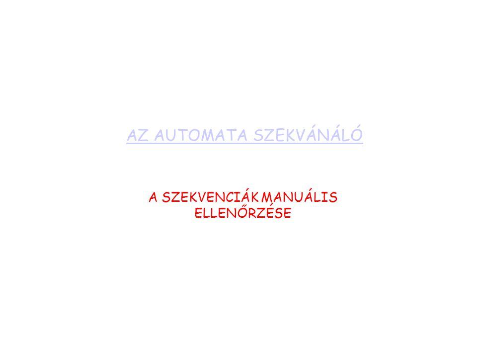 AZ AUTOMATA SZEKVÁNÁLÓ A SZEKVENCIÁK MANUÁLIS ELLENŐRZÉSE