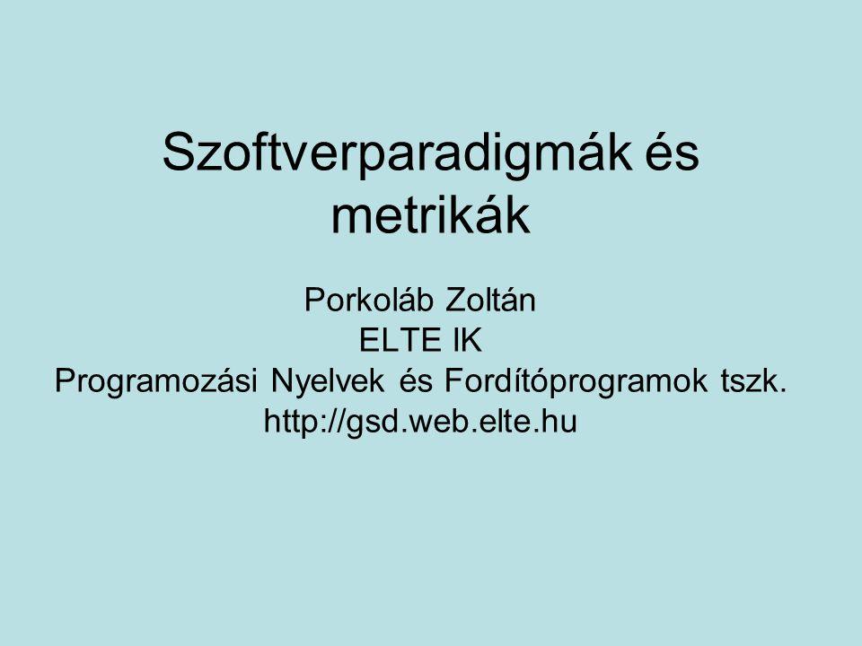 Szoftverparadigmák és metrikák Porkoláb Zoltán ELTE IK Programozási Nyelvek és Fordítóprogramok tszk. http://gsd.web.elte.hu