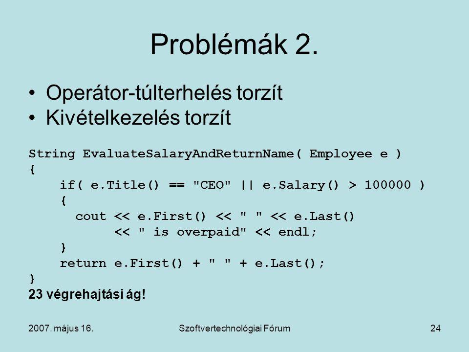 2007. május 16.Szoftvertechnológiai Fórum24 Problémák 2. Operátor-túlterhelés torzít Kivételkezelés torzít String EvaluateSalaryAndReturnName( Employe