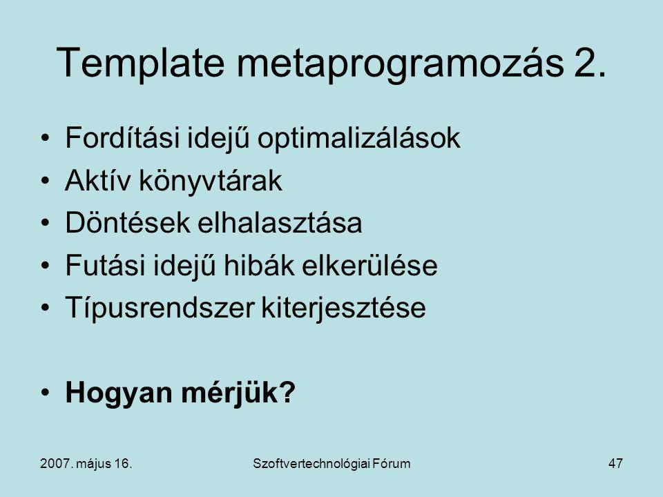 2007. május 16.Szoftvertechnológiai Fórum47 Template metaprogramozás 2. Fordítási idejű optimalizálások Aktív könyvtárak Döntések elhalasztása Futási