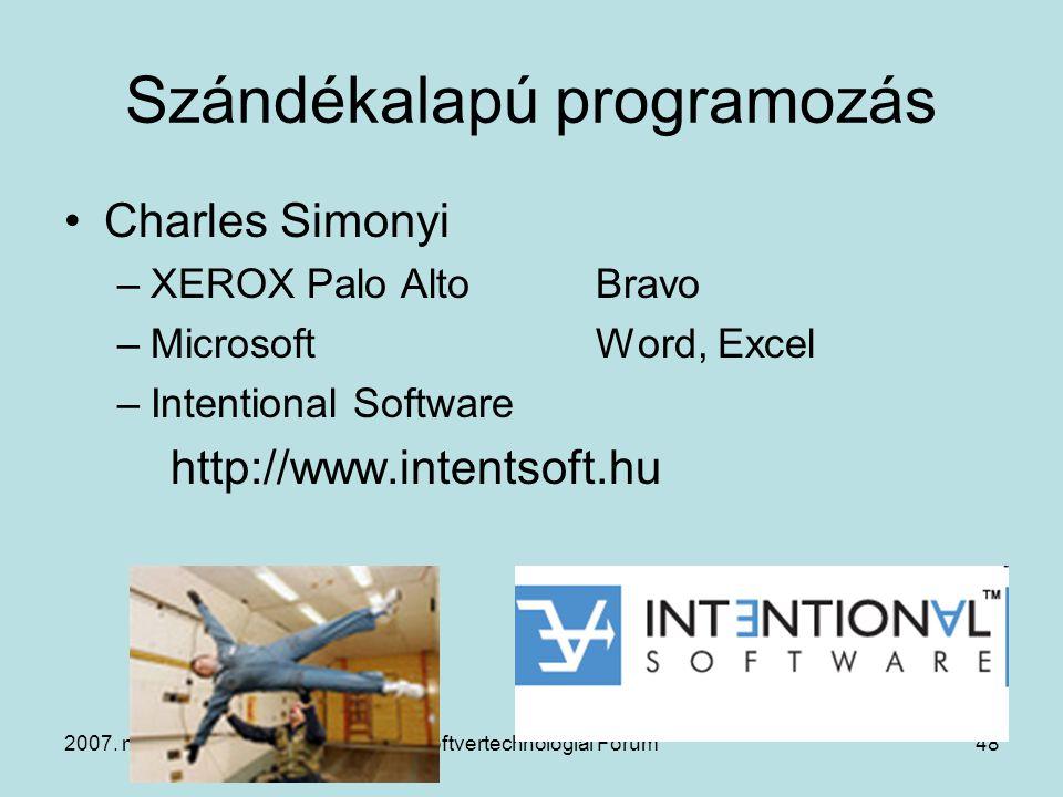2007. május 16.Szoftvertechnológiai Fórum48 Szándékalapú programozás Charles Simonyi –XEROX Palo Alto Bravo –MicrosoftWord, Excel –Intentional Softwar