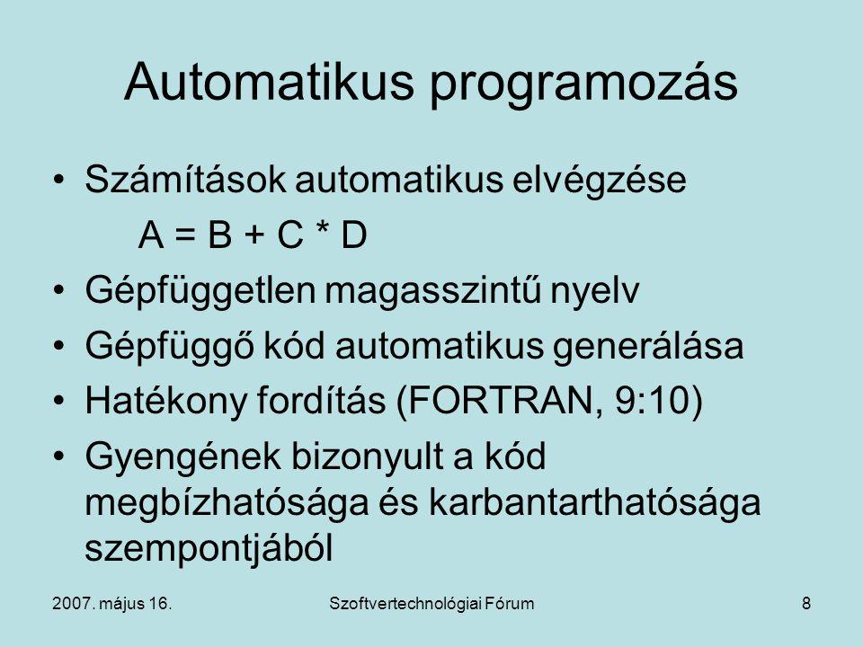 2007. május 16.Szoftvertechnológiai Fórum8 Automatikus programozás Számítások automatikus elvégzése A = B + C * D Gépfüggetlen magasszintű nyelv Gépfü