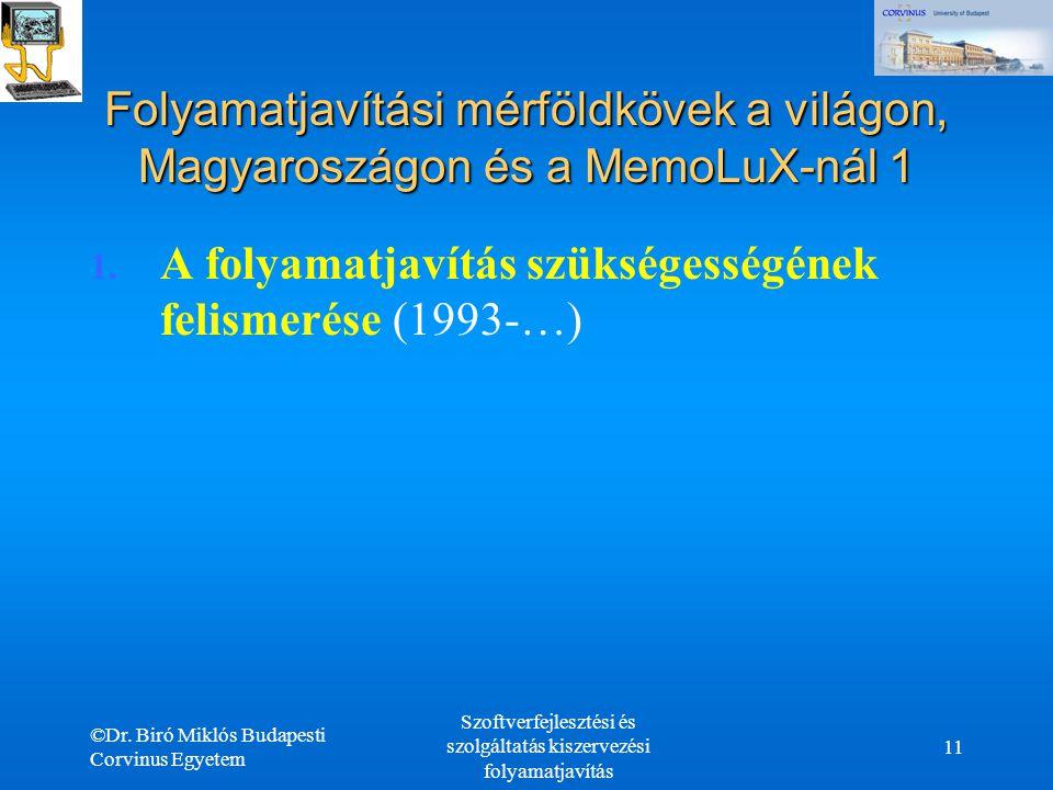 ©Dr. Biró Miklós Budapesti Corvinus Egyetem Szoftverfejlesztési és szolgáltatás kiszervezési folyamatjavítás 11 Folyamatjavítási mérföldkövek a világo