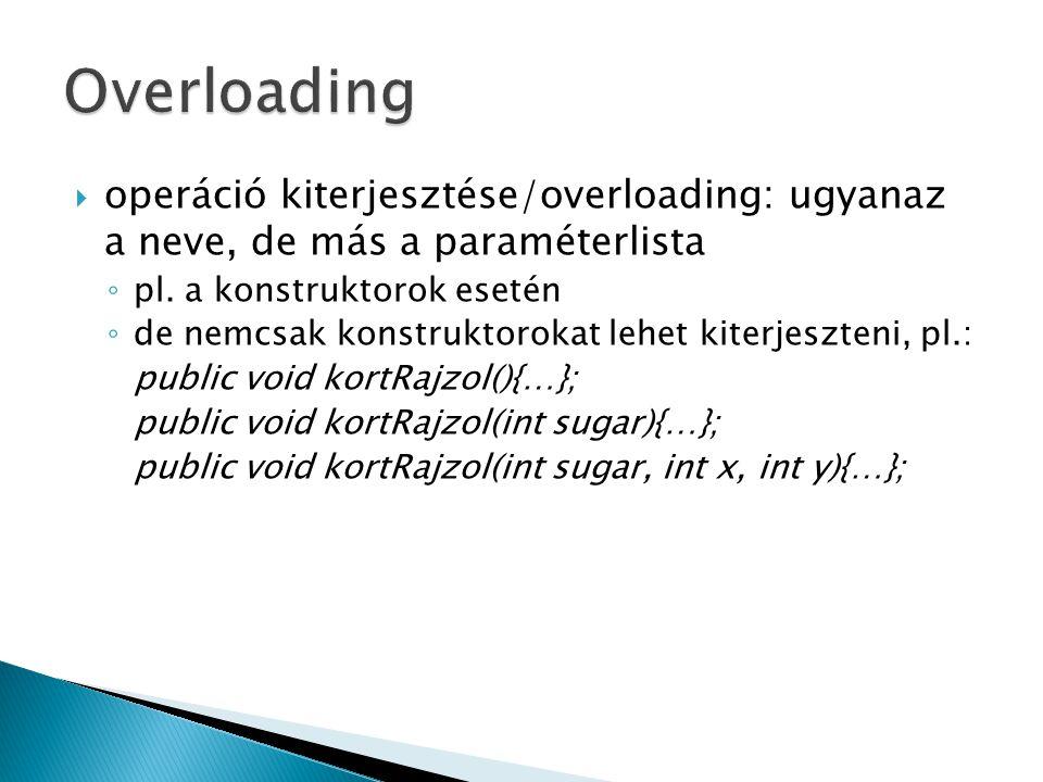  operáció kiterjesztése/overloading: ugyanaz a neve, de más a paraméterlista ◦ pl.
