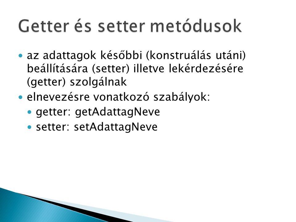 az adattagok későbbi (konstruálás utáni) beállítására (setter) illetve lekérdezésére (getter) szolgálnak elnevezésre vonatkozó szabályok: getter: getAdattagNeve setter: setAdattagNeve