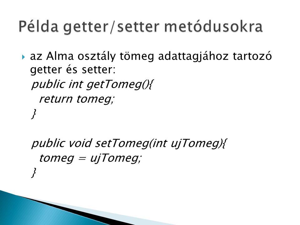  az Alma osztály tömeg adattagjához tartozó getter és setter: public int getTomeg(){ return tomeg; } public void setTomeg(int ujTomeg){ tomeg = ujTomeg; }