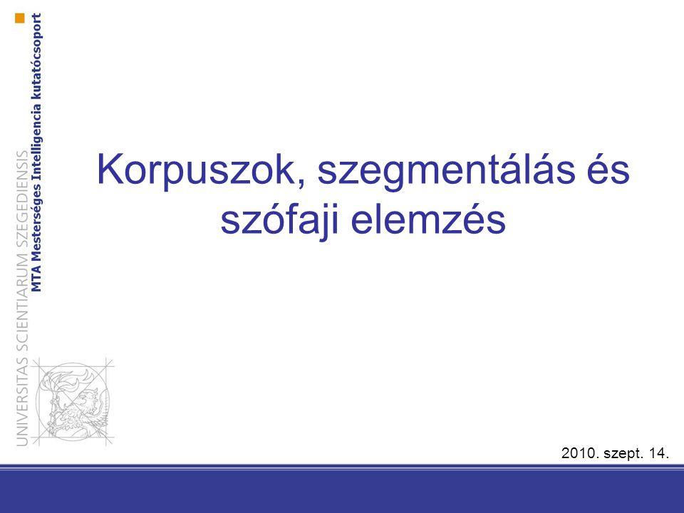 Korpuszok, szegmentálás és szófaji elemzés 2010. szept. 14.