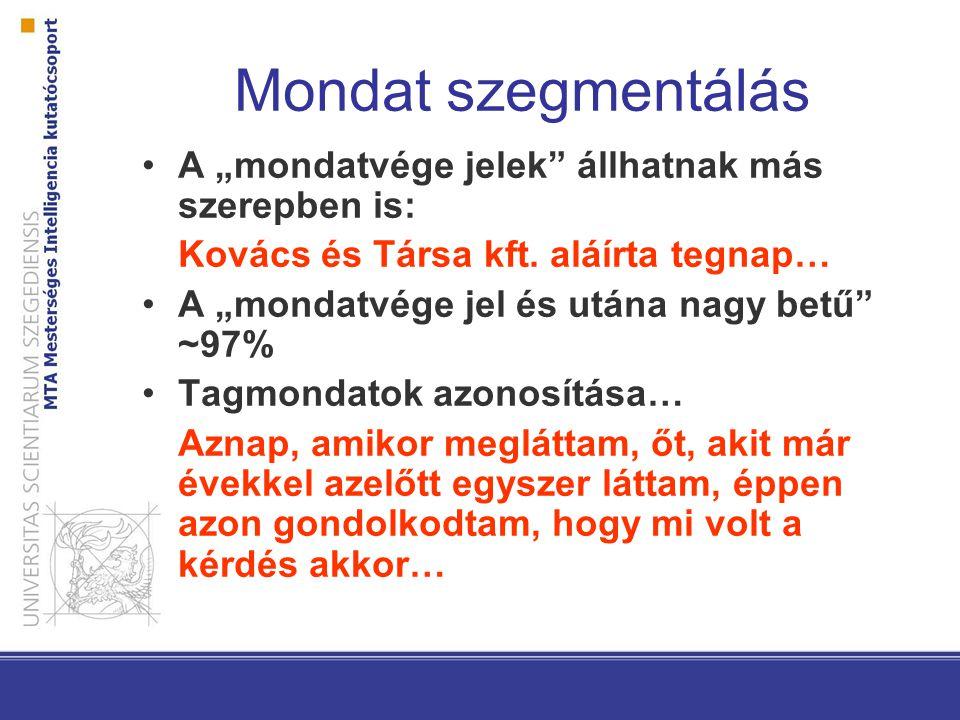 """Mondat szegmentálás A """"mondatvége jelek"""" állhatnak más szerepben is: Kovács és Társa kft. aláírta tegnap… A """"mondatvége jel és utána nagy betű"""" ~97% T"""