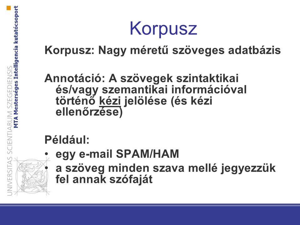 Korpusz Korpusz: Nagy méretű szöveges adatbázis Annotáció: A szövegek szintaktikai és/vagy szemantikai információval történő kézi jelölése (és kézi el