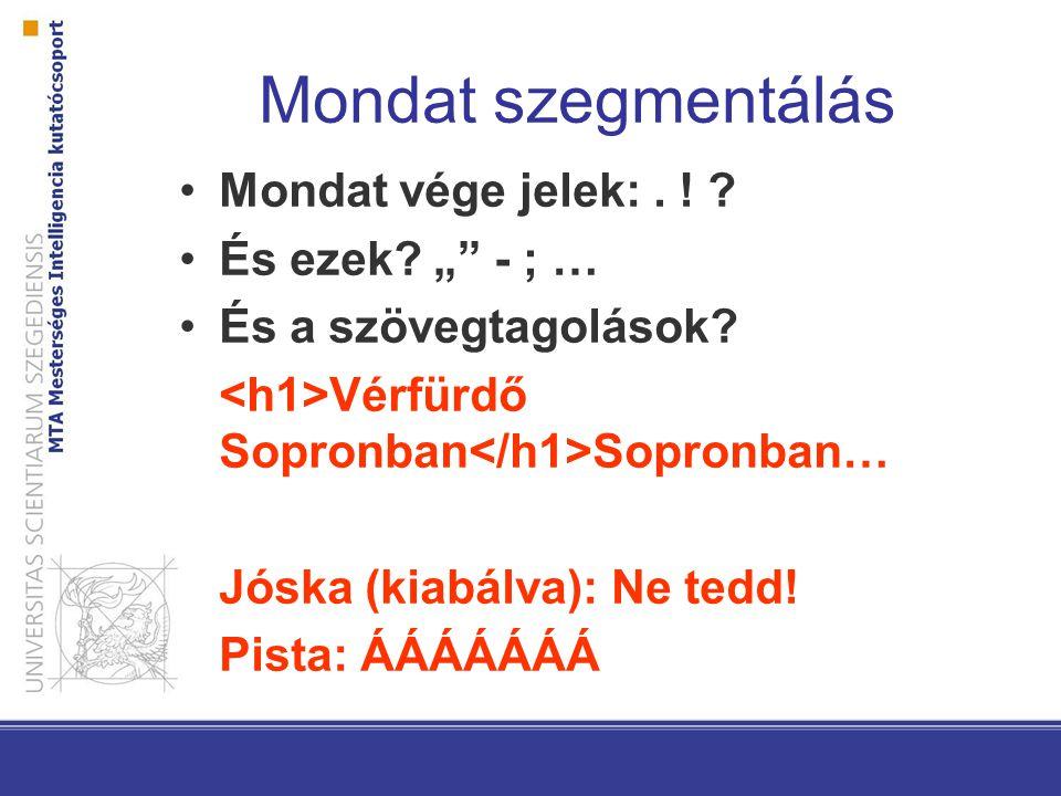 """Mondat szegmentálás Mondat vége jelek:. ! ? És ezek? """""""" - ; … És a szövegtagolások? Vérfürdő Sopronban Sopronban… Jóska (kiabálva): Ne tedd! Pista: ÁÁ"""