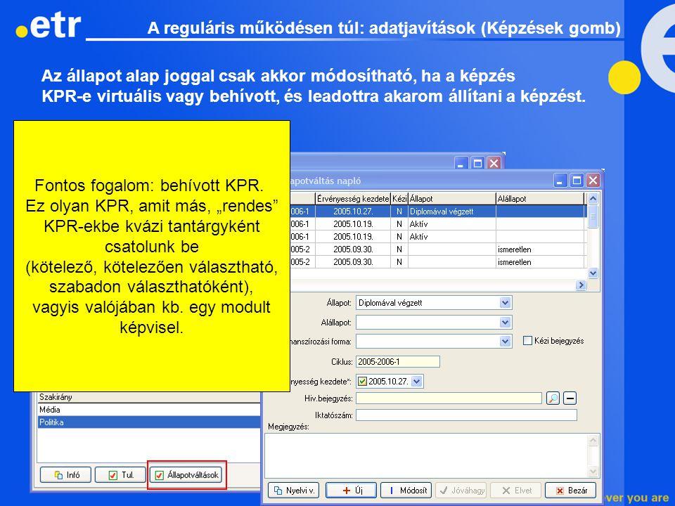 Az állapot alap joggal csak akkor módosítható, ha a képzés KPR-e virtuális vagy behívott, és leadottra akarom állítani a képzést. A reguláris működése