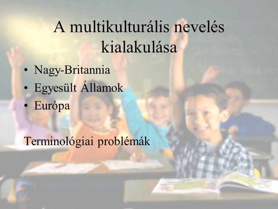 A multikulturális nevelés kialakulása Nagy-Britannia Egyesült Államok Európa Terminológiai problémák