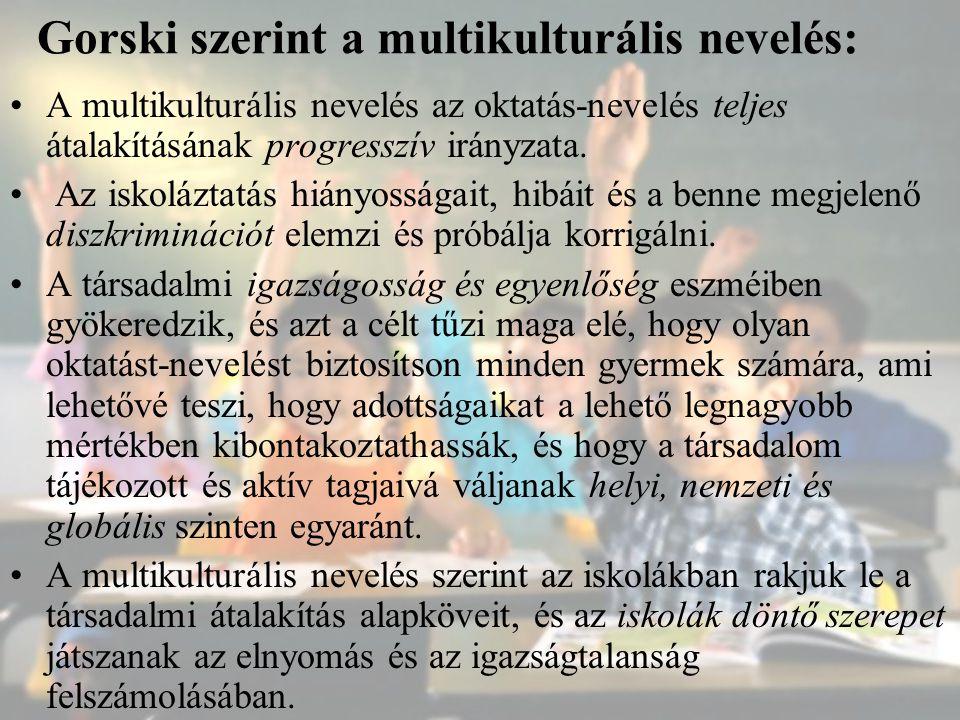 Gorski szerint a multikulturális nevelés: A multikulturális nevelés az oktatás-nevelés teljes átalakításának progresszív irányzata. Az iskoláztatás hi