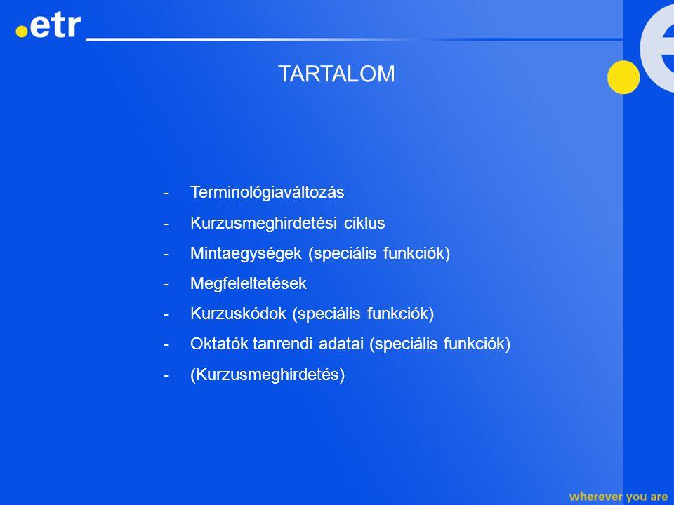 TARTALOM -Terminológiaváltozás -Kurzusmeghirdetési ciklus -Mintaegységek (speciális funkciók) -Megfeleltetések -Kurzuskódok (speciális funkciók) -Okta
