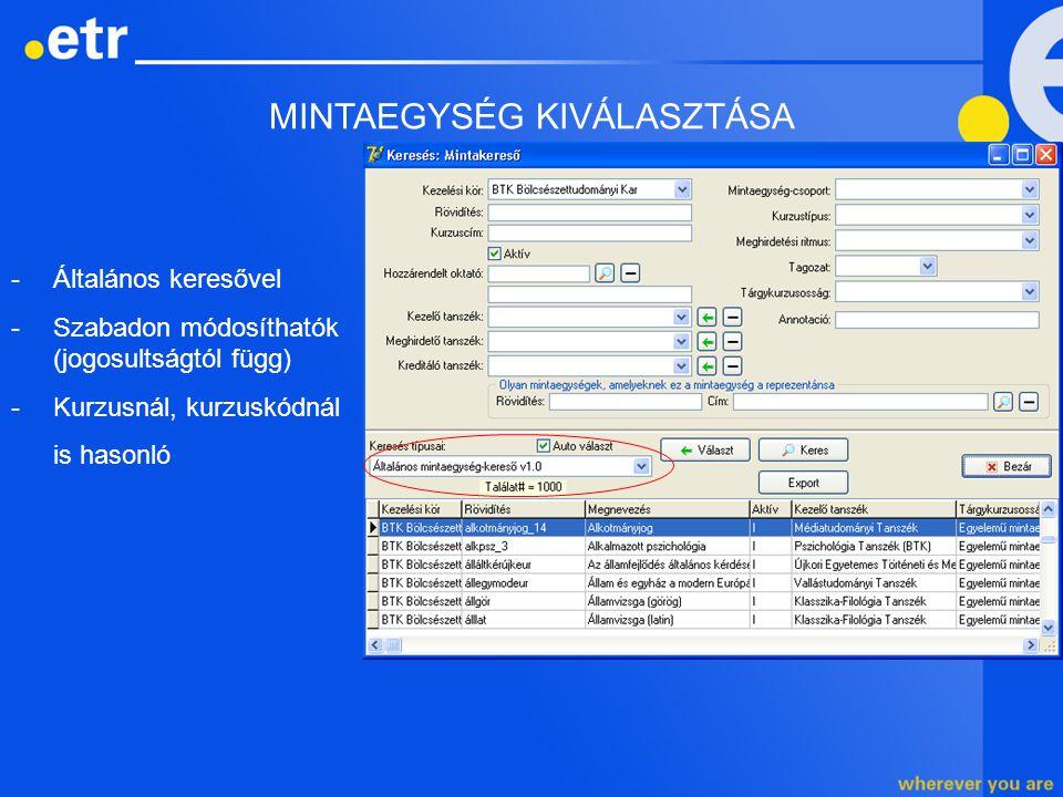 MINTAEGYSÉGEK - ÁLTALÁNOS ADATOK A mintaegység megadható adatait két csoportra bonthatjuk: 1.Általános adatok: -Kreditszám, Sablon, Kreditálhatóság, Óraszámok -Felkészülési idők (Heti, Vizsga) -Létszámok (Egyéb létszám, Virtuális létszám) -Kreditálhatóság -… 2.Kapcsolódó adatok: -Kreditáló / meghirdető tanszékek -Minta oktatói -Minta csoportjai -…