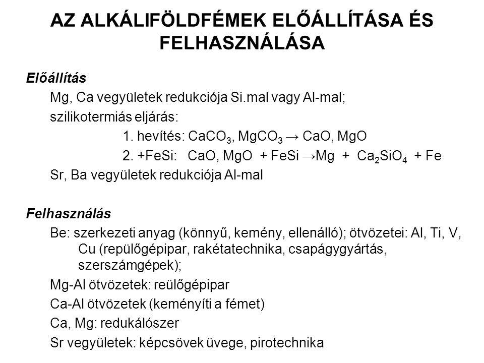 AZ ALKÁLIFÖLDFÉMEK ELŐÁLLÍTÁSA ÉS FELHASZNÁLÁSA Előállítás Mg, Ca vegyületek redukciója Si.mal vagy Al-mal; szilikotermiás eljárás: 1. hevítés: CaCO 3