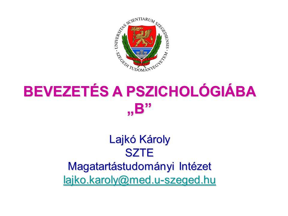"""BEVEZETÉS A PSZICHOLÓGIÁBA """"B Lajkó Károly SZTE Magatartástudományi Intézet lajko.karoly@med.u-szeged.hu"""