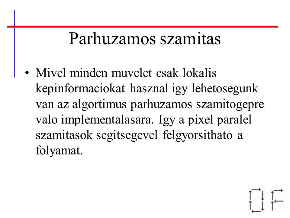 Parhuzamos szamitas Mivel minden muvelet csak lokalis kepinformaciokat hasznal igy lehetosegunk van az algortimus parhuzamos szamitogepre valo impleme