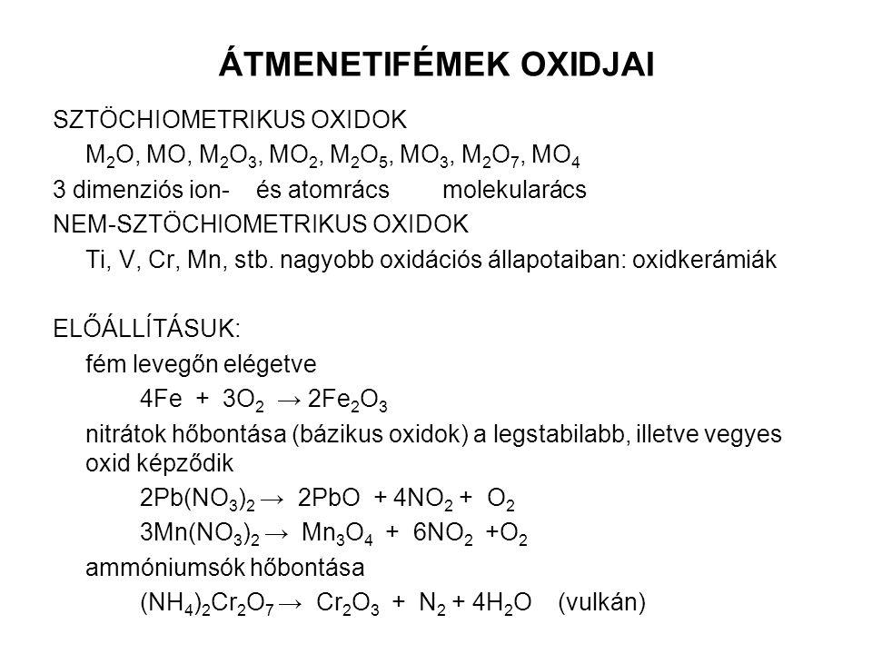 ÁTMENETIFÉMEK OXIDJAI SZTÖCHIOMETRIKUS OXIDOK M 2 O, MO, M 2 O 3, MO 2, M 2 O 5, MO 3, M 2 O 7, MO 4 3 dimenziós ion- és atomrács molekularács NEM-SZT
