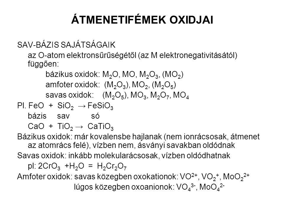 ÁTMENETIFÉMEK OXIDJAI SAV-BÁZIS SAJÁTSÁGAIK az O-atom elektronsűrűségétől (az M elektronegativitásától) függően: bázikus oxidok:M 2 O, MO, M 2 O 3, (M