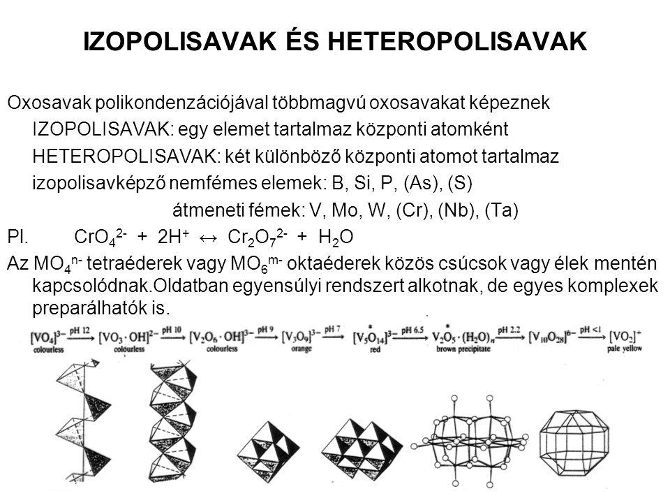 IZOPOLISAVAK ÉS HETEROPOLISAVAK Oxosavak polikondenzációjával többmagvú oxosavakat képeznek IZOPOLISAVAK: egy elemet tartalmaz központi atomként HETER