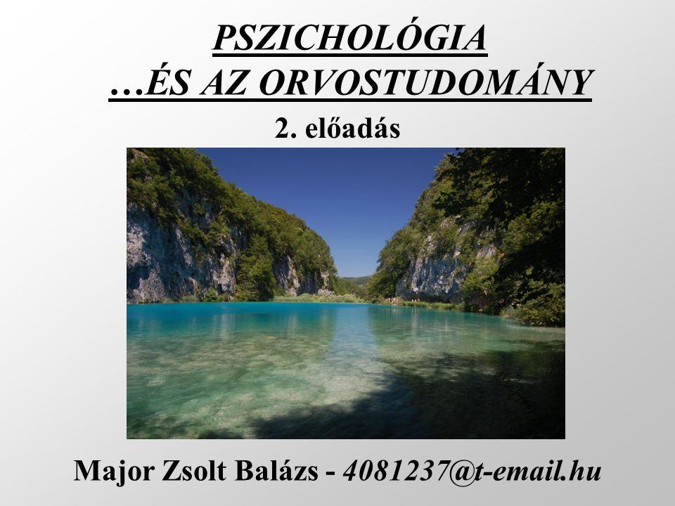 PSZICHOLÓGIA …ÉS AZ ORVOSTUDOMÁNY Major Zsolt Balázs - 4081237@t-email.hu 2. előadás