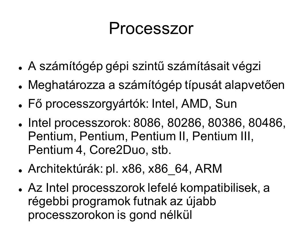 Processzor (folyt.) Gyorsítótár(cache): gyors elérésű, kis kapacitású memória, a program újabb és újabb részletei másolódnak ide, így nem kell mindig a lassabb memóriákhoz fordulni Órajel: a processzorok szabályos időközönként kiküldött impulzus alapján működnek, minden egyes ilyen alkalommal egy nagyon elemi művelet végrehajtódik.