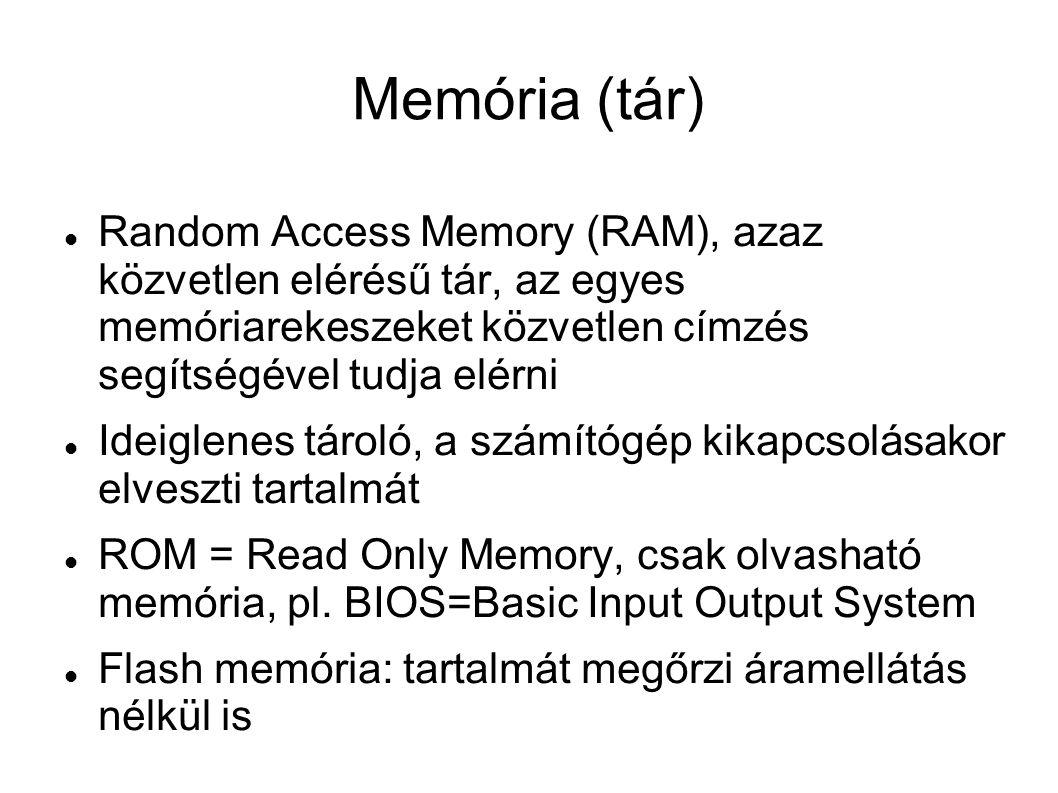 Memória (tár) Random Access Memory (RAM), azaz közvetlen elérésű tár, az egyes memóriarekeszeket közvetlen címzés segítségével tudja elérni Ideiglenes