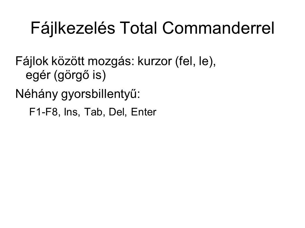 Fájlkezelés Total Commanderrel Fájlok között mozgás: kurzor (fel, le), egér (görgő is) Néhány gyorsbillentyű: F1-F8, Ins, Tab, Del, Enter