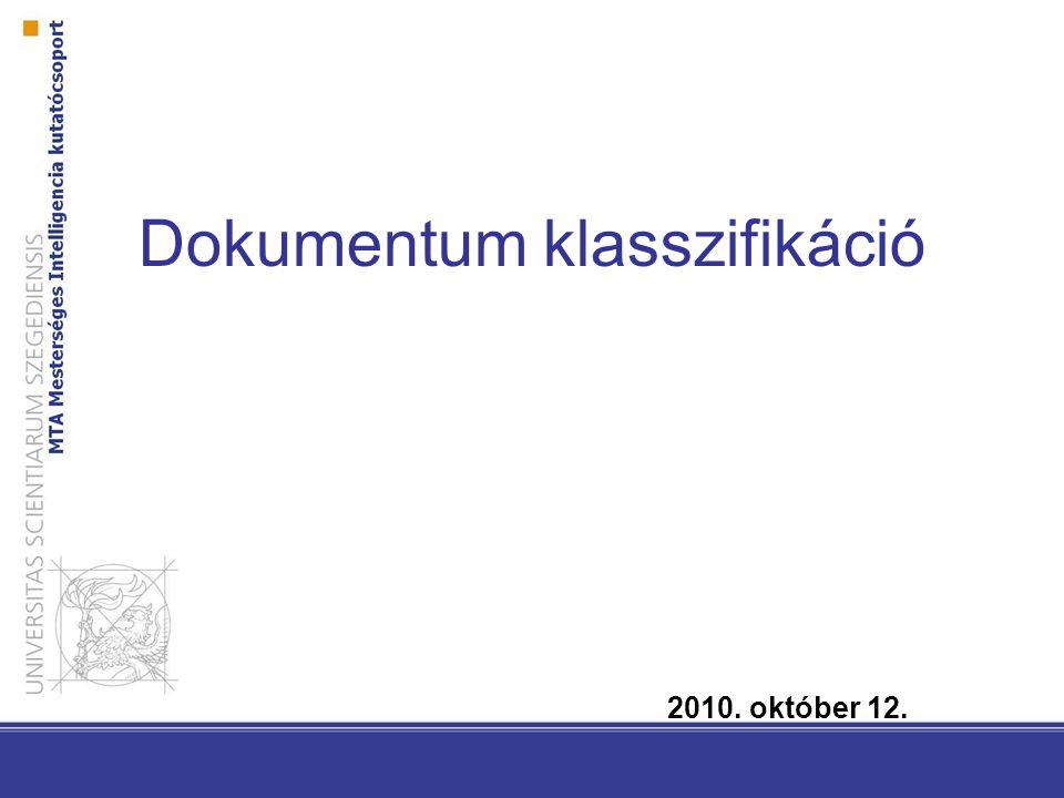 Dokumentum klasszifikáció Feladat: Dokumentumok automatikus előre definiált osztályokba sorolása.