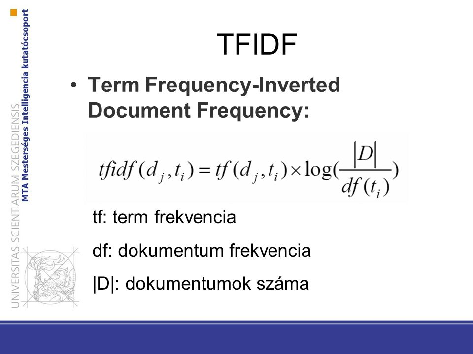 TFIDF Term Frequency-Inverted Document Frequency: tf: term frekvencia df: dokumentum frekvencia |D|: dokumentumok száma