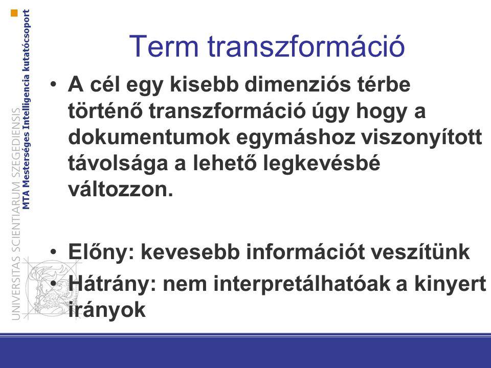 Term transzformáció A cél egy kisebb dimenziós térbe történő transzformáció úgy hogy a dokumentumok egymáshoz viszonyított távolsága a lehető legkevésbé változzon.