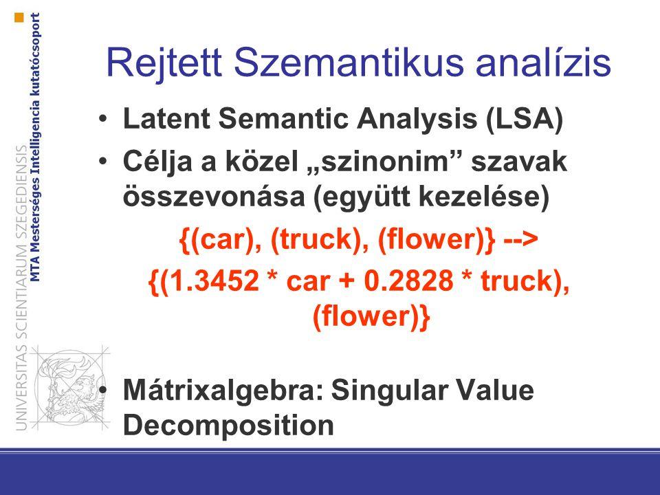 """Rejtett Szemantikus analízis Latent Semantic Analysis (LSA) Célja a közel """"szinonim szavak összevonása (együtt kezelése) {(car), (truck), (flower)} --> {(1.3452 * car + 0.2828 * truck), (flower)} Mátrixalgebra: Singular Value Decomposition"""
