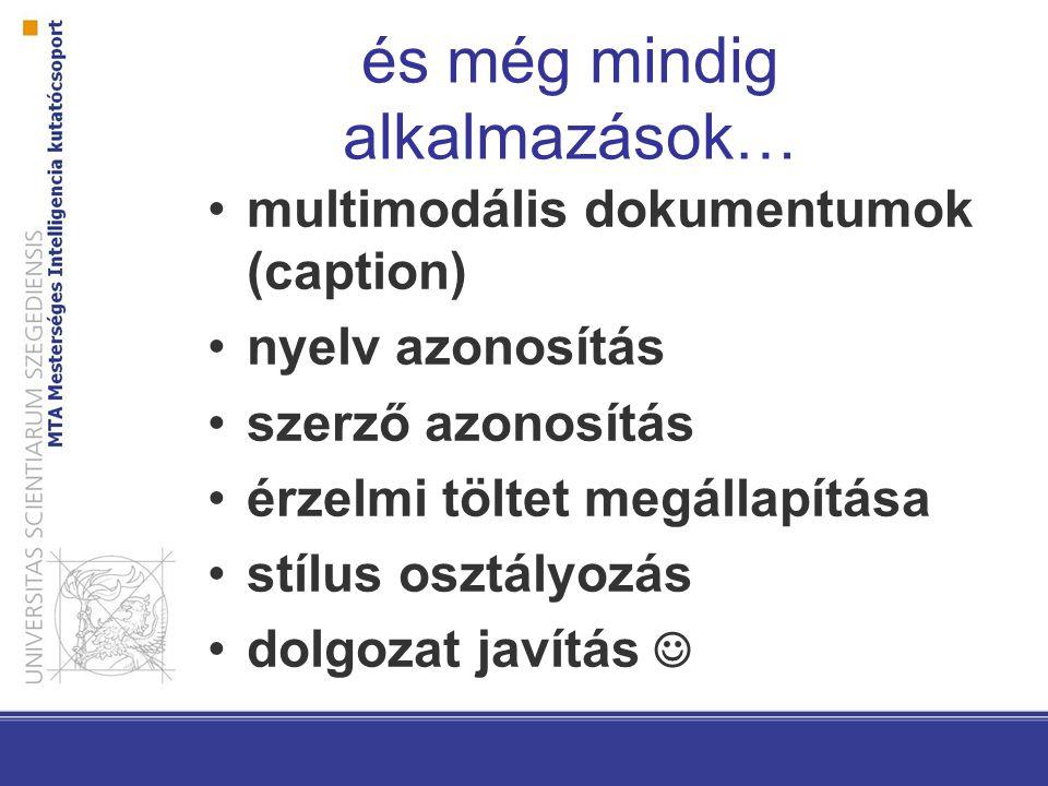 és még mindig alkalmazások… multimodális dokumentumok (caption) nyelv azonosítás szerző azonosítás érzelmi töltet megállapítása stílus osztályozás dolgozat javítás