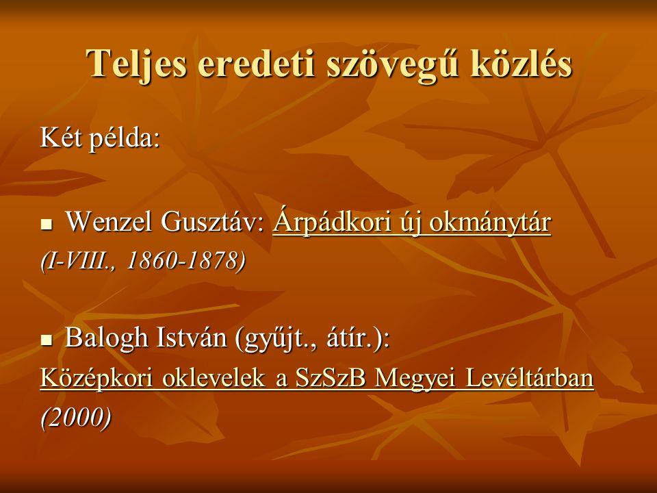 Teljes eredeti szövegű közlés Két példa: Wenzel Gusztáv: Árpádkori új okmánytár Wenzel Gusztáv: Árpádkori új okmánytárÁrpádkori új okmánytárÁrpádkori